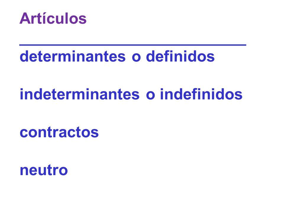 Artículos __________________________ determinantes o definidos indeterminantes o indefinidos contractos neutro