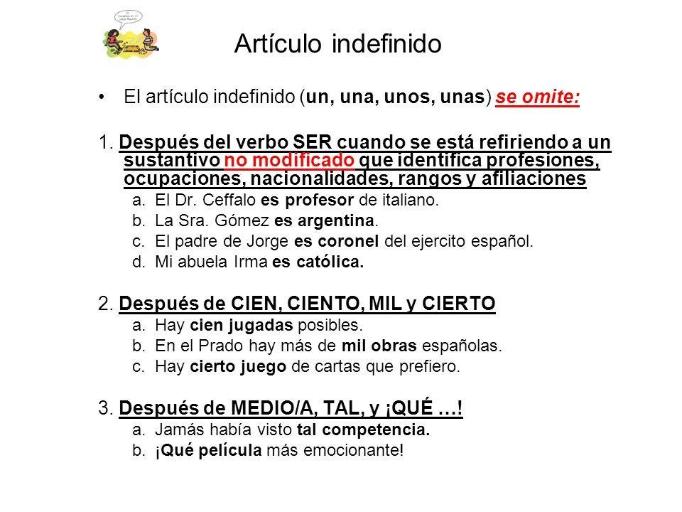 Artículo indefinido El artículo indefinido (un, una, unos, unas) se omite: