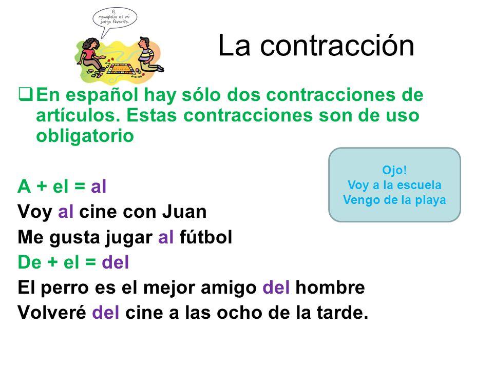La contracción En español hay sólo dos contracciones de artículos. Estas contracciones son de uso obligatorio.