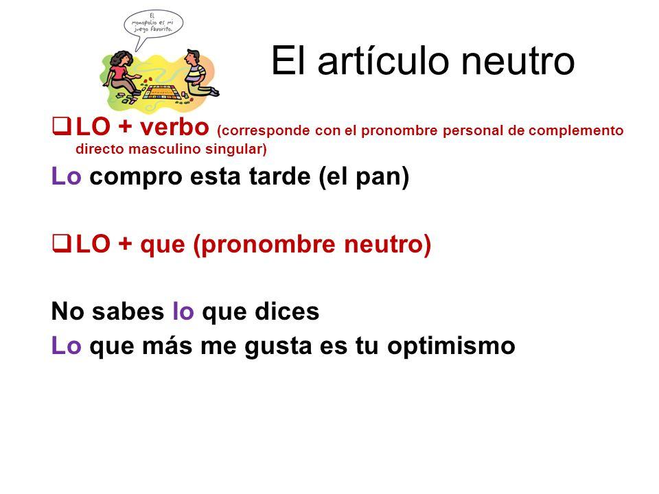 El artículo neutro LO + verbo (corresponde con el pronombre personal de complemento directo masculino singular)