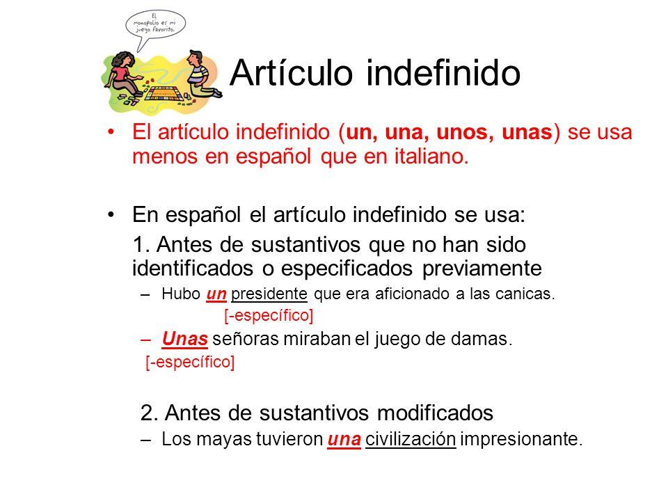 Artículo indefinido El artίculo indefinido (un, una, unos, unas) se usa menos en español que en italiano.