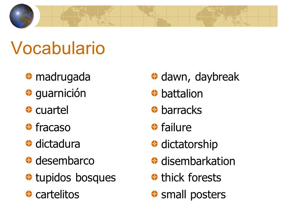 Vocabulario madrugada dawn, daybreak guarnición battalion cuartel