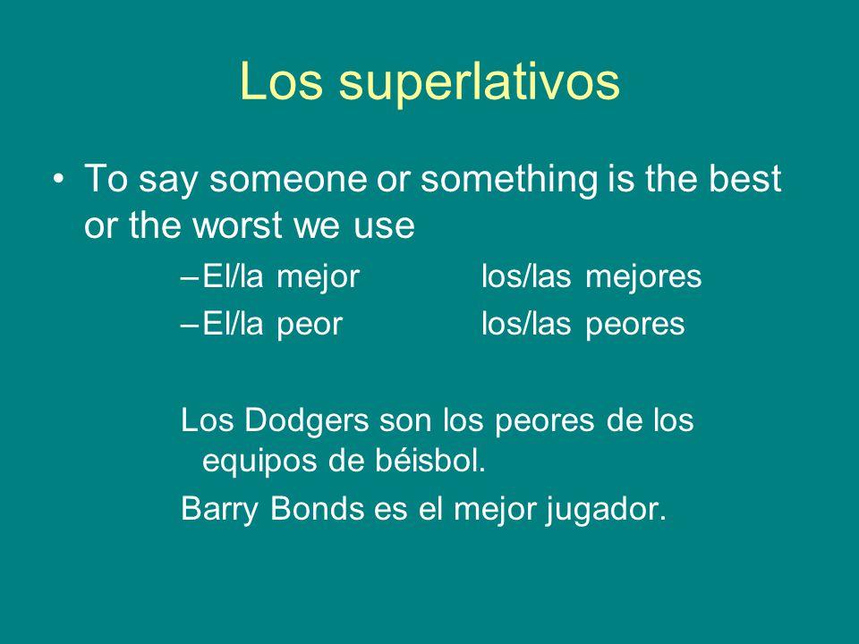 Los superlativos To say someone or something is the best or the worst we use. El/la mejor los/las mejores.