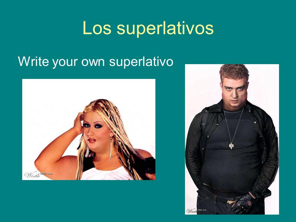 Los superlativos Write your own superlativo
