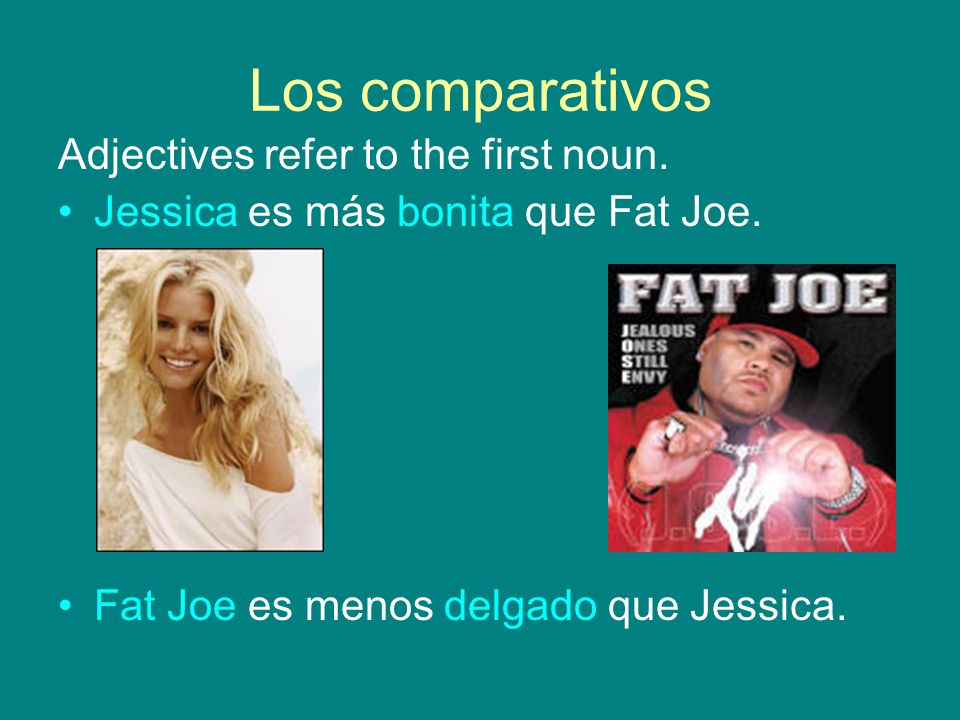 Los comparativos Adjectives refer to the first noun.
