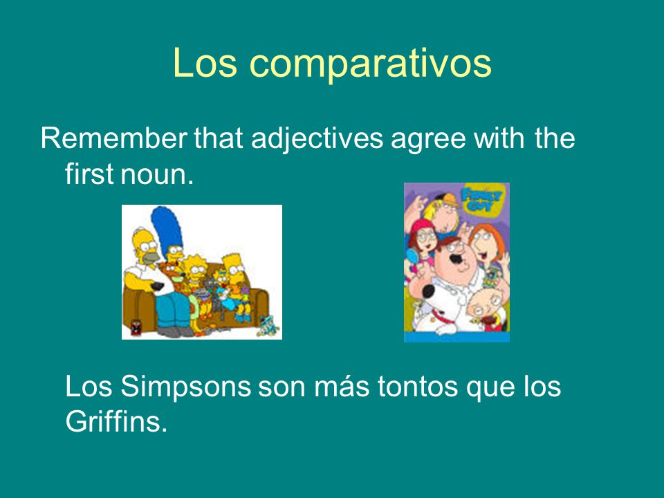 Los comparativos Remember that adjectives agree with the first noun.