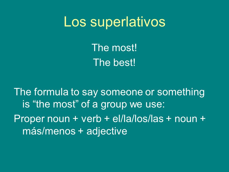 Los superlativos The most! The best!