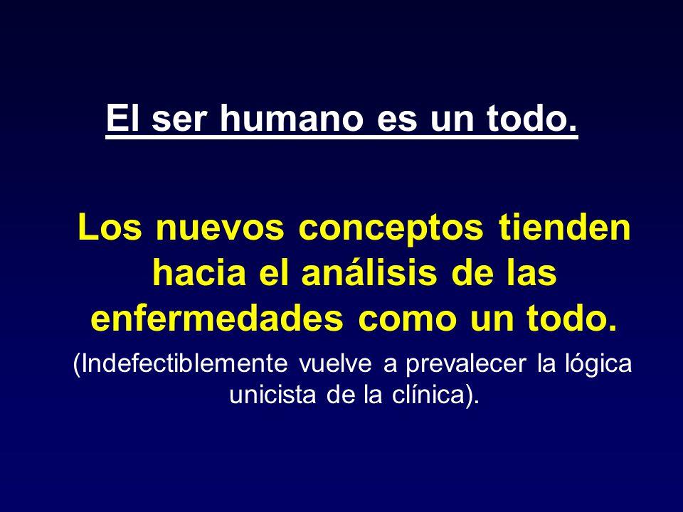 El ser humano es un todo. Los nuevos conceptos tienden hacia el análisis de las enfermedades como un todo.