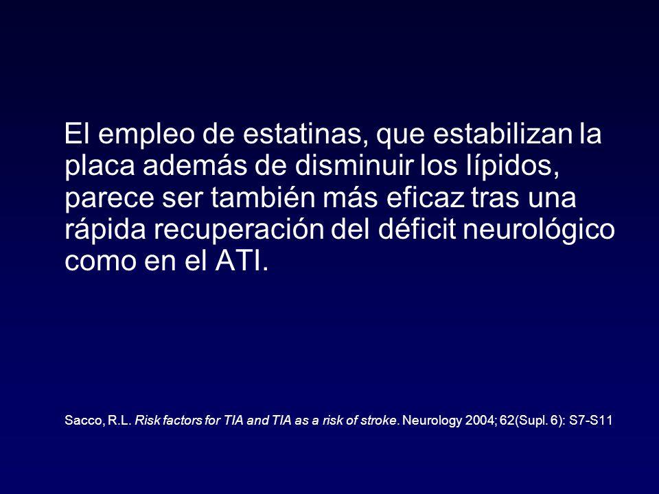 El empleo de estatinas, que estabilizan la placa además de disminuir los lípidos, parece ser también más eficaz tras una rápida recuperación del déficit neurológico como en el ATI.