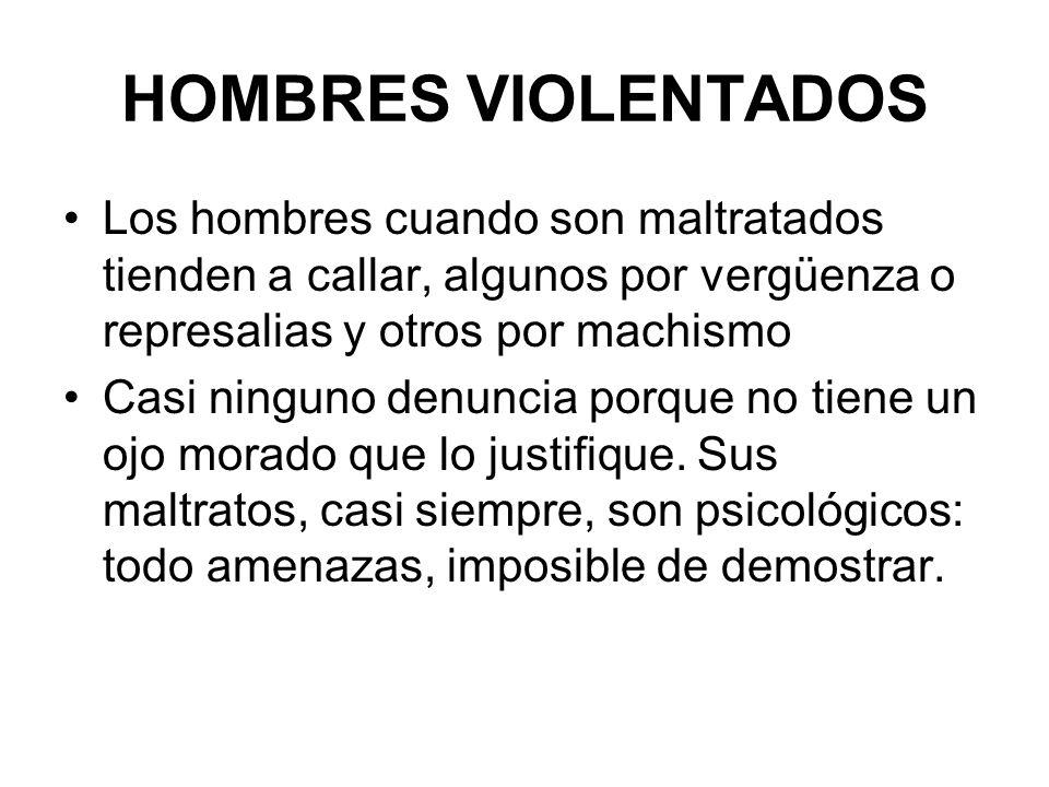 HOMBRES VIOLENTADOS Los hombres cuando son maltratados tienden a callar, algunos por vergüenza o represalias y otros por machismo.