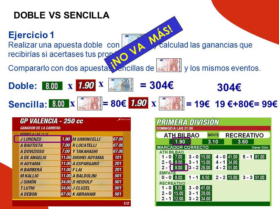 ¡NO VA MÁS! x = 304€ 304€ DOBLE VS SENCILLA