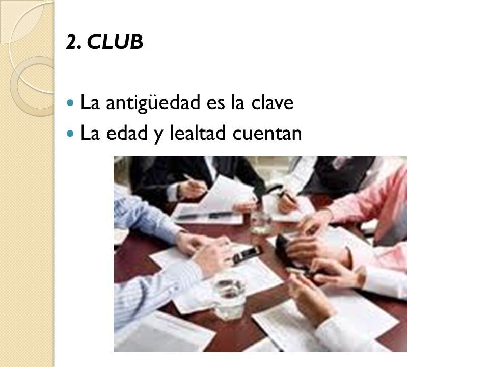 2. CLUB La antigüedad es la clave La edad y lealtad cuentan