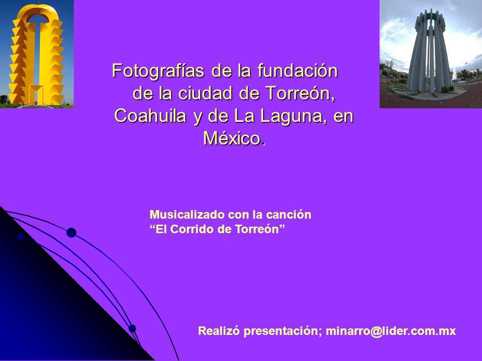 Fotografías de la fundación de la ciudad de Torreón, Coahuila y de La Laguna, en México.