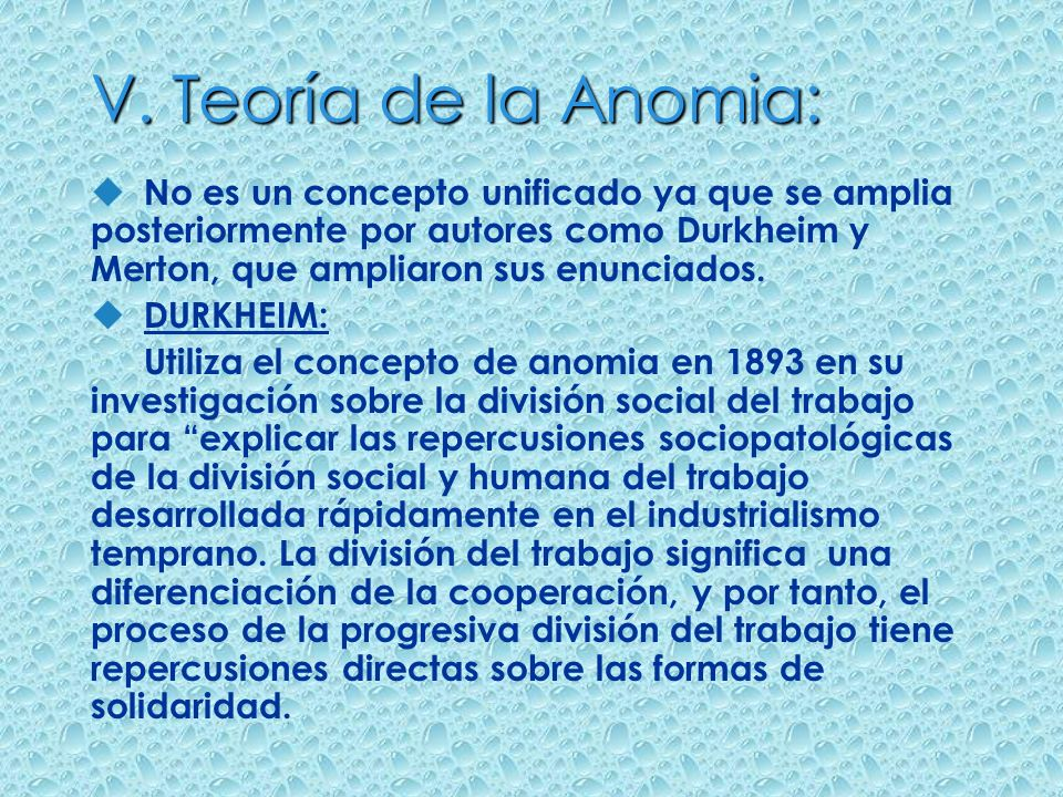 V. Teoría de la Anomia: No es un concepto unificado ya que se amplia posteriormente por autores como Durkheim y Merton, que ampliaron sus enunciados.