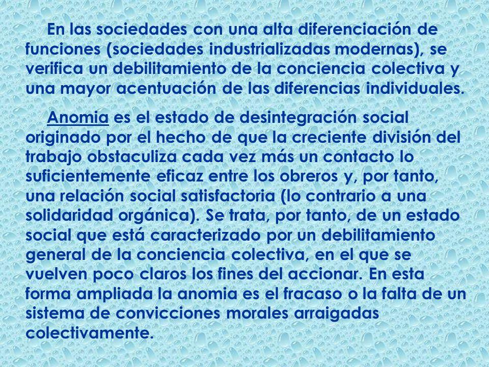 En las sociedades con una alta diferenciación de funciones (sociedades industrializadas modernas), se verifica un debilitamiento de la conciencia colectiva y una mayor acentuación de las diferencias individuales.