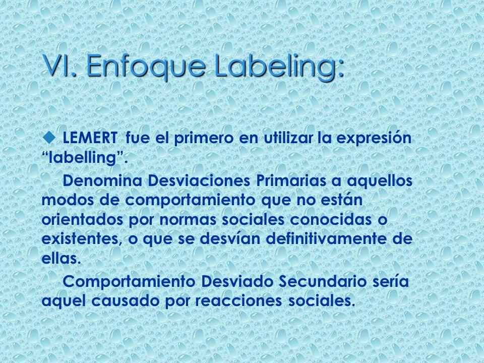 VI. Enfoque Labeling: LEMERT fue el primero en utilizar la expresión labelling .