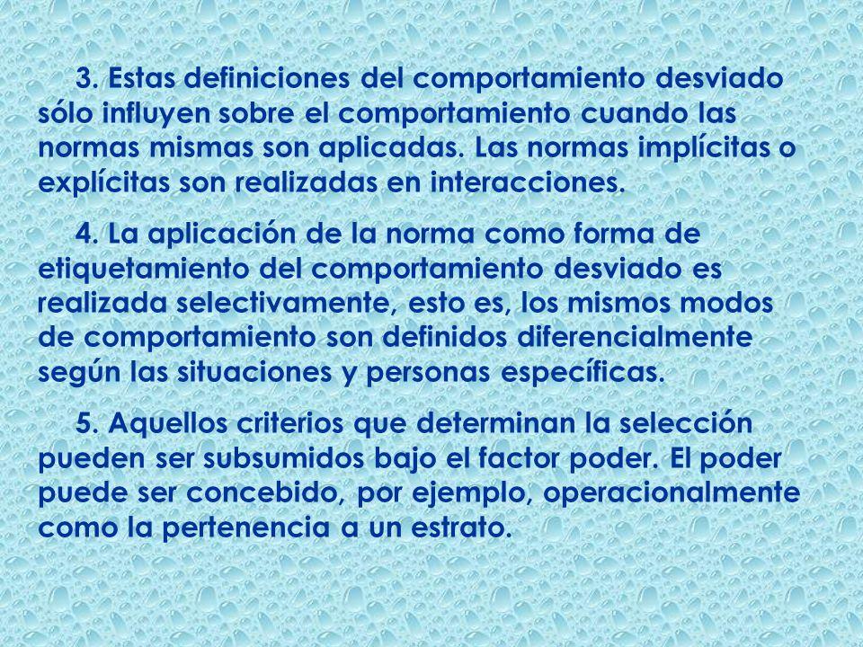 3. Estas definiciones del comportamiento desviado sólo influyen sobre el comportamiento cuando las normas mismas son aplicadas. Las normas implícitas o explícitas son realizadas en interacciones.
