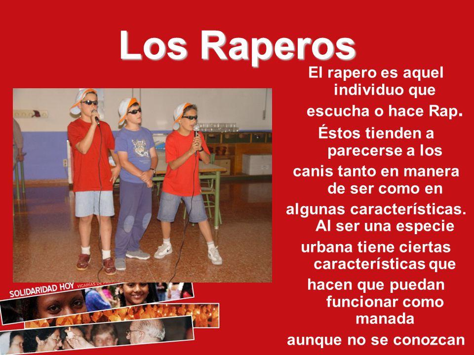 Los Raperos El rapero es aquel individuo que escucha o hace Rap.