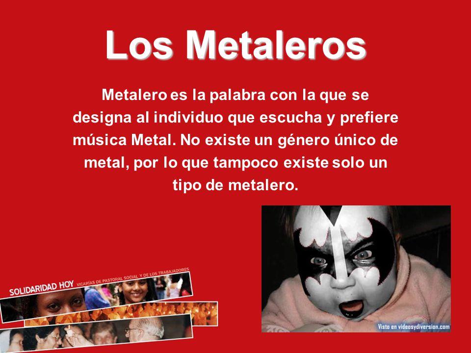 Los Metaleros Metalero es la palabra con la que se