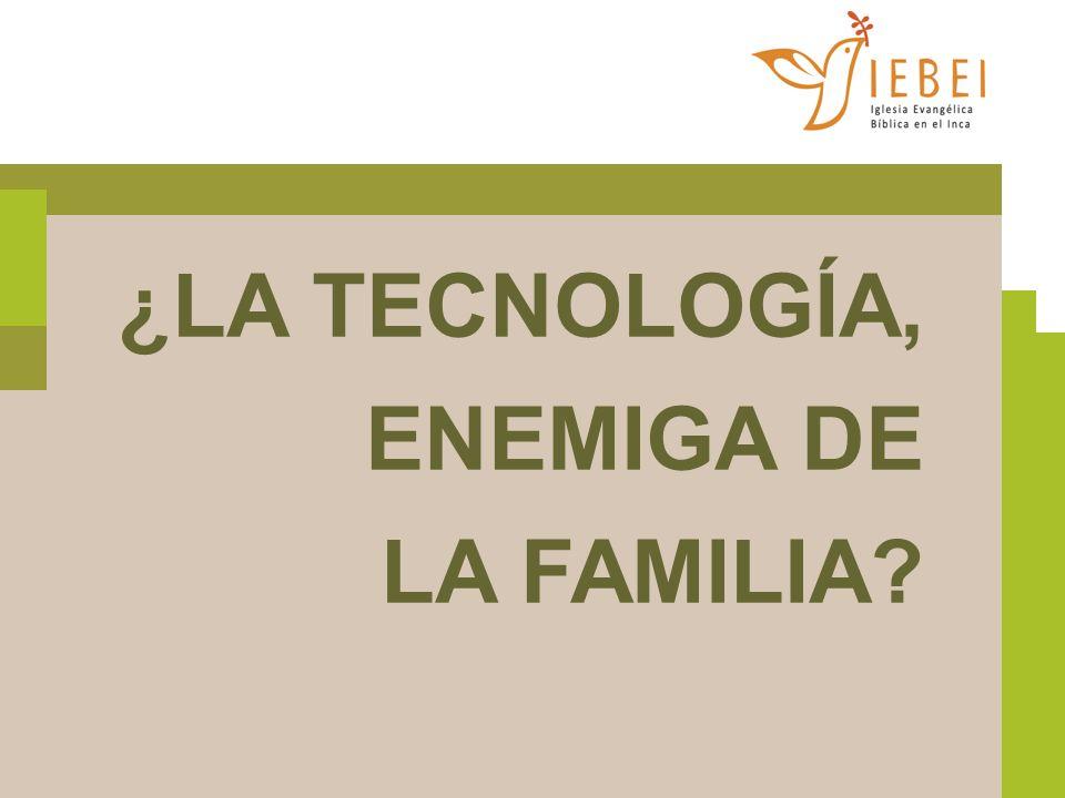 ¿LA TECNOLOGÍA, ENEMIGA DE LA FAMILIA