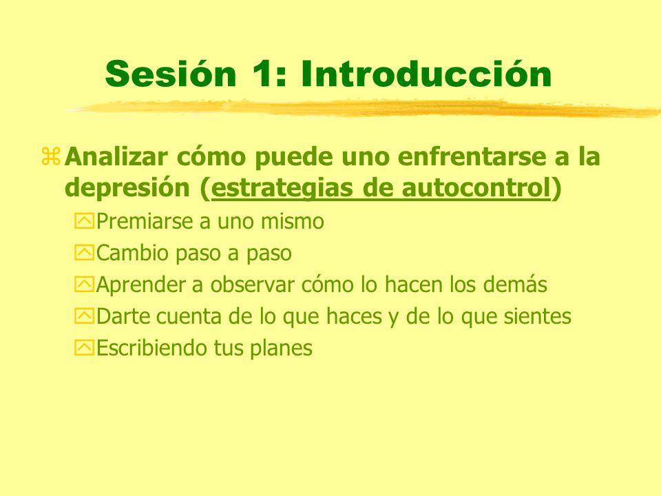 Sesión 1: Introducción Analizar cómo puede uno enfrentarse a la depresión (estrategias de autocontrol)