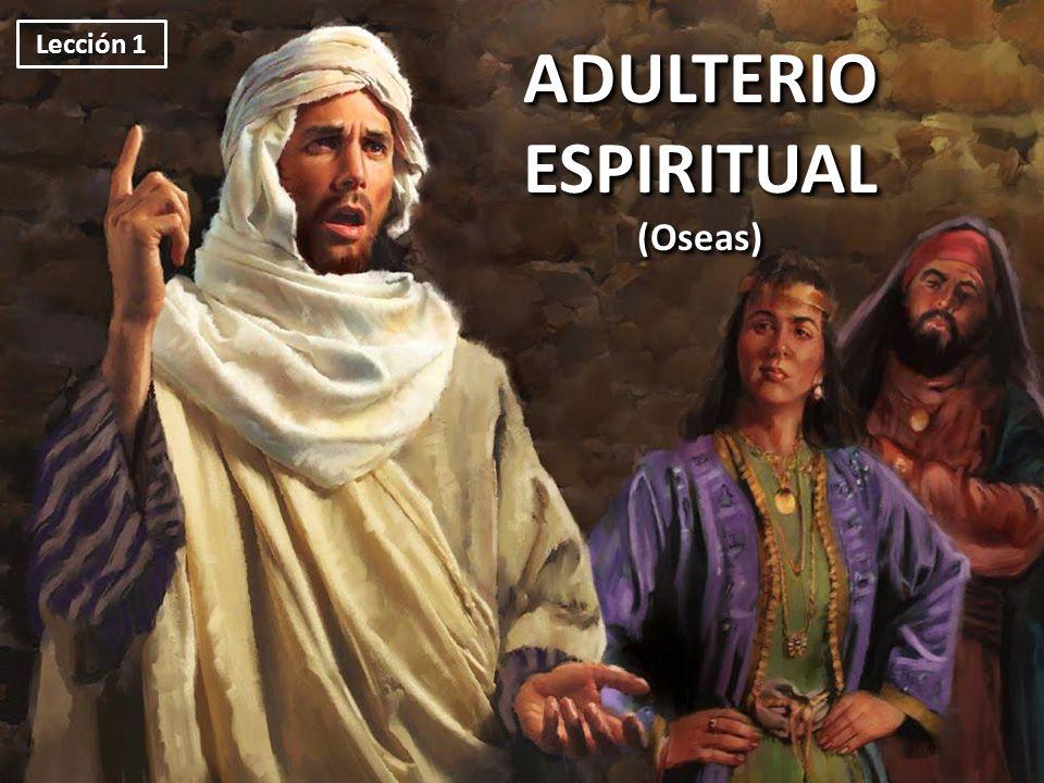 Lección 1 ADULTERIO ESPIRITUAL (Oseas)