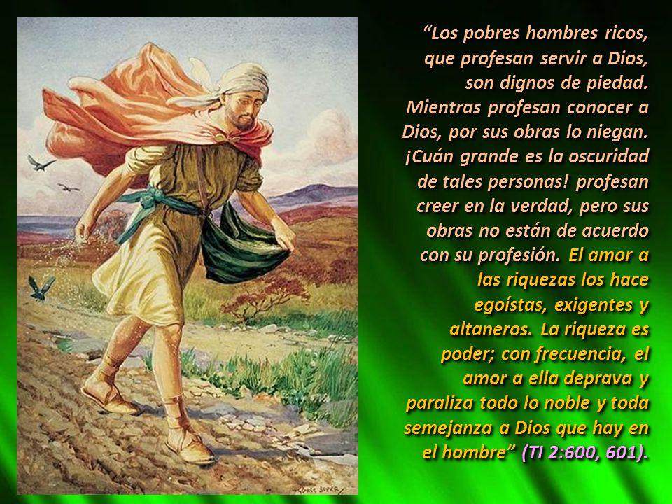 Los pobres hombres ricos, que profesan servir a Dios, son dignos de piedad.