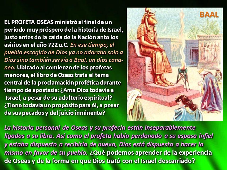 BAAL EL PROFETA OSEAS ministró al final de un. período muy próspero de la historia de Israel, justo antes de la caída de la Nación ante los.