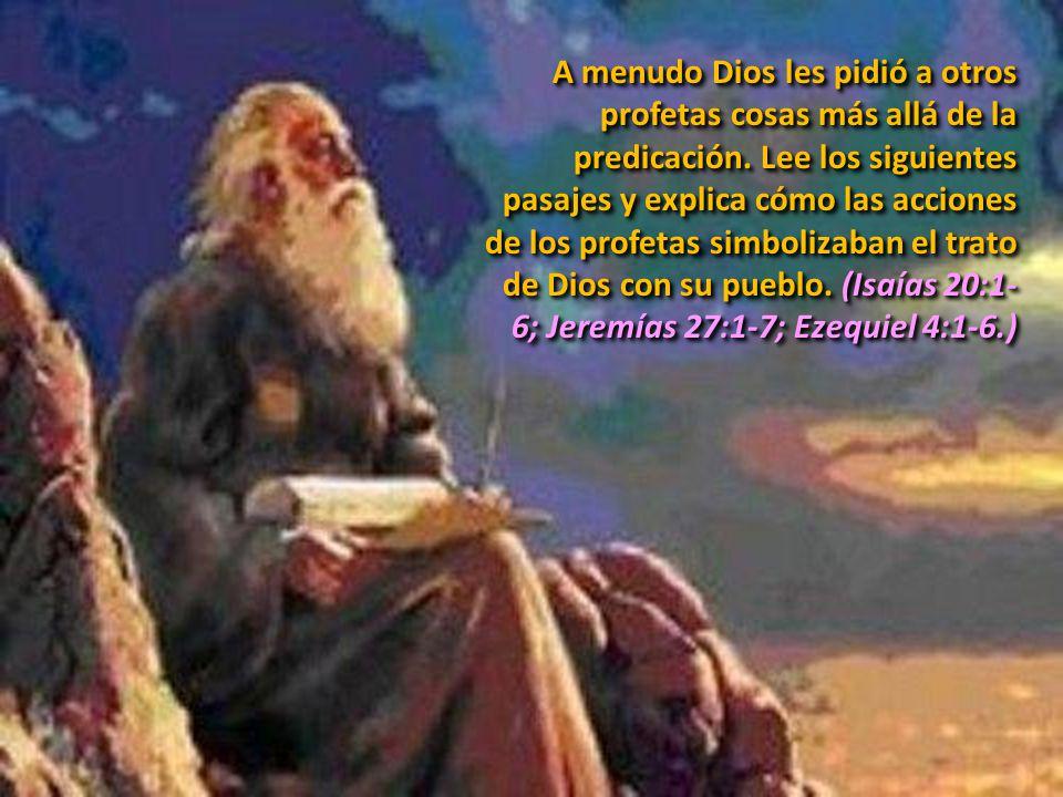 A menudo Dios les pidió a otros profetas cosas más allá de la predicación.