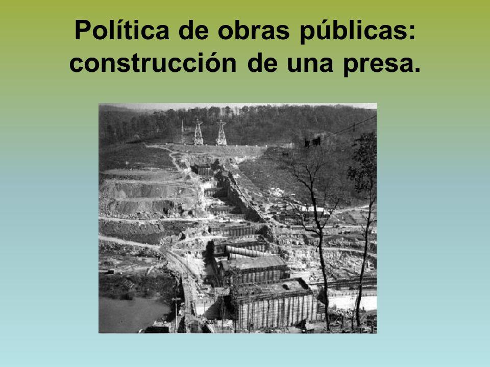 Política de obras públicas: construcción de una presa.