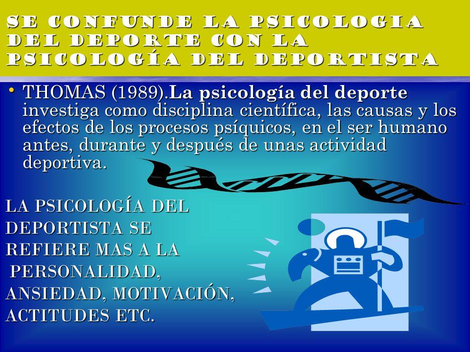 SE CONFUNDE LA PSICOLOGIA DEL DEPORTE CON LA PSICOLOGÍA DEL DEPORTISTA