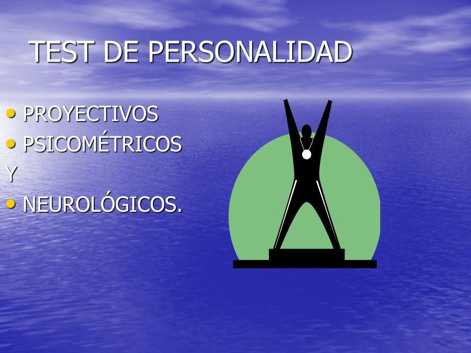 TEST DE PERSONALIDAD PROYECTIVOS PSICOMÉTRICOS Y NEUROLÓGICOS.