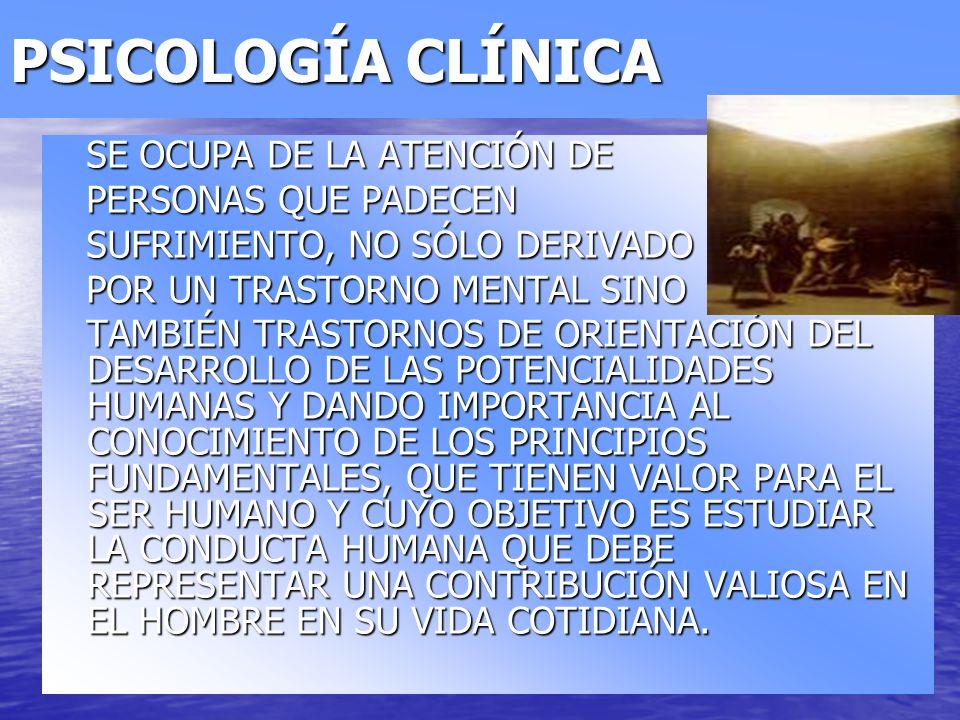 PSICOLOGÍA CLÍNICA SE OCUPA DE LA ATENCIÓN DE PERSONAS QUE PADECEN