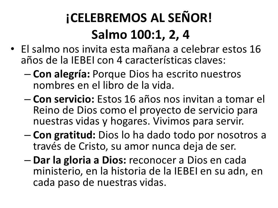 ¡CELEBREMOS AL SEÑOR! Salmo 100:1, 2, 4
