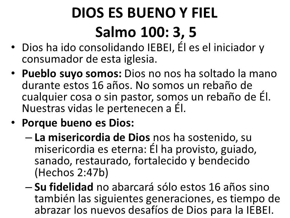 DIOS ES BUENO Y FIEL Salmo 100: 3, 5