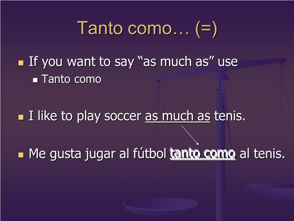 Tanto como… (=) If you want to say as much as use