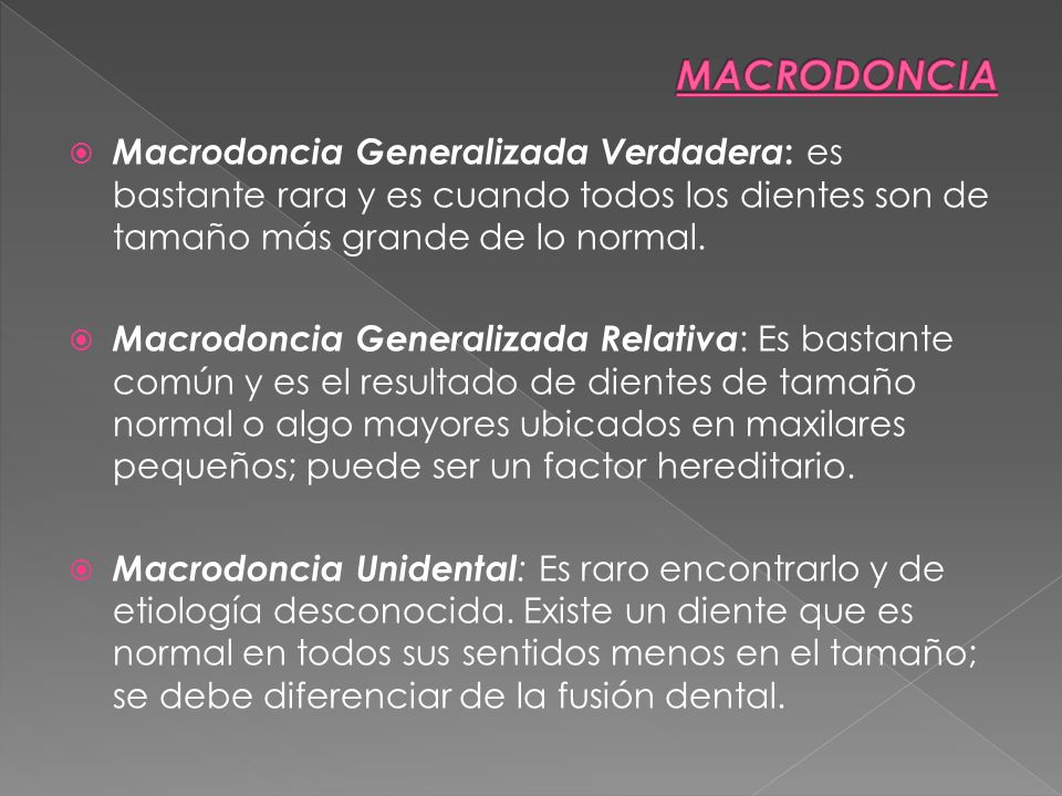 MACRODONCIA Macrodoncia Generalizada Verdadera: es bastante rara y es cuando todos los dientes son de tamaño más grande de lo normal.