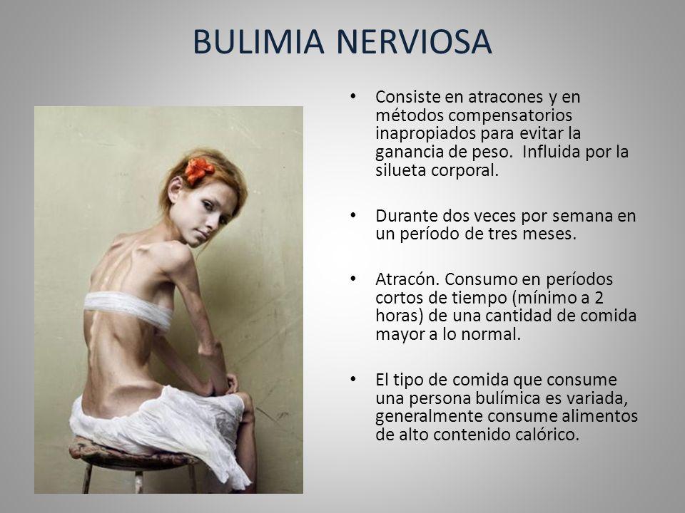 BULIMIA NERVIOSA Consiste en atracones y en métodos compensatorios inapropiados para evitar la ganancia de peso. Influida por la silueta corporal.