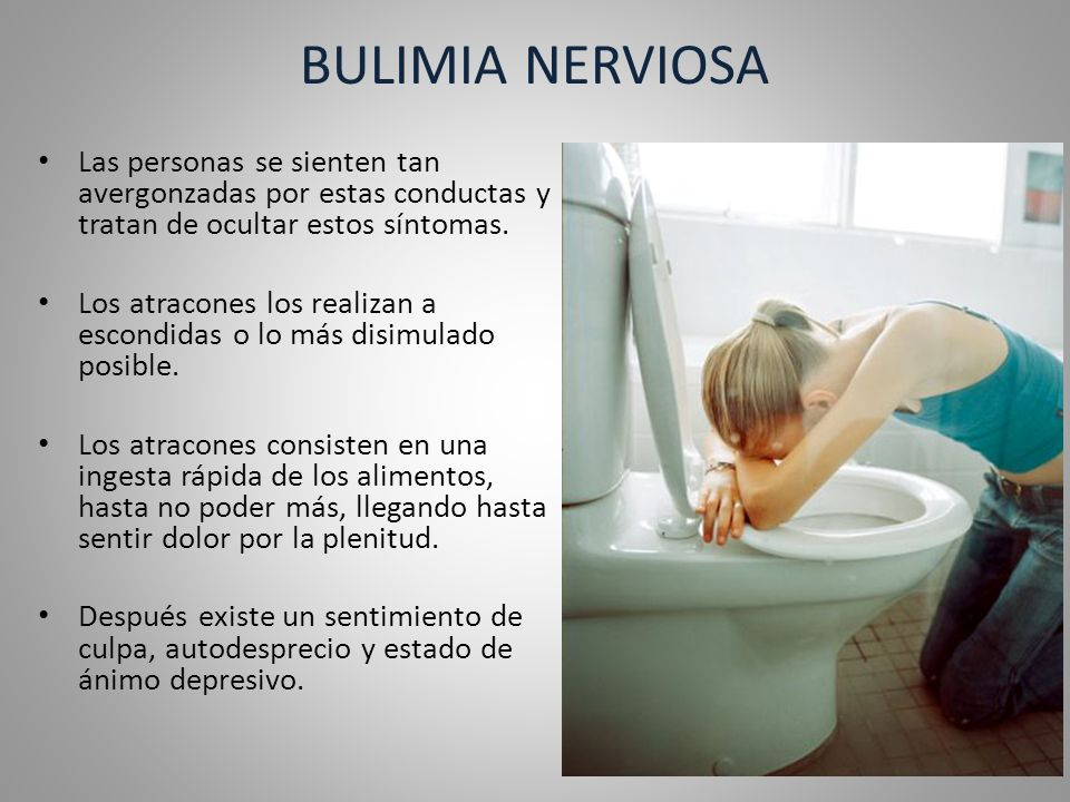 BULIMIA NERVIOSA Las personas se sienten tan avergonzadas por estas conductas y tratan de ocultar estos síntomas.