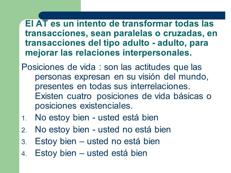 El AT es un intento de transformar todas las transacciones, sean paralelas o cruzadas, en transacciones del tipo adulto - adulto, para mejorar las relaciones interpersonales.
