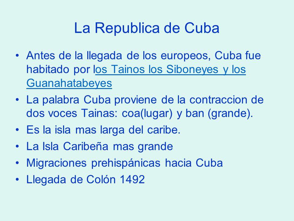 La Republica de Cuba Antes de la llegada de los europeos, Cuba fue habitado por los Tainos los Siboneyes y los Guanahatabeyes.