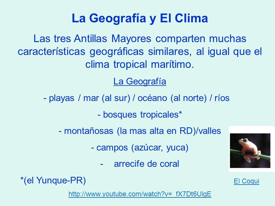 La Geografía y El Clima Las tres Antillas Mayores comparten muchas características geográficas similares, al igual que el clima tropical marítimo.