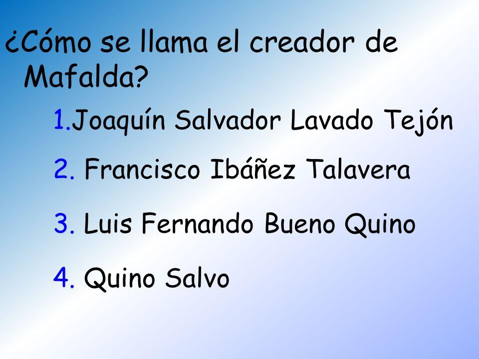 ¿Cómo se llama el creador de Mafalda 1.Joaquín Salvador Lavado Tejón