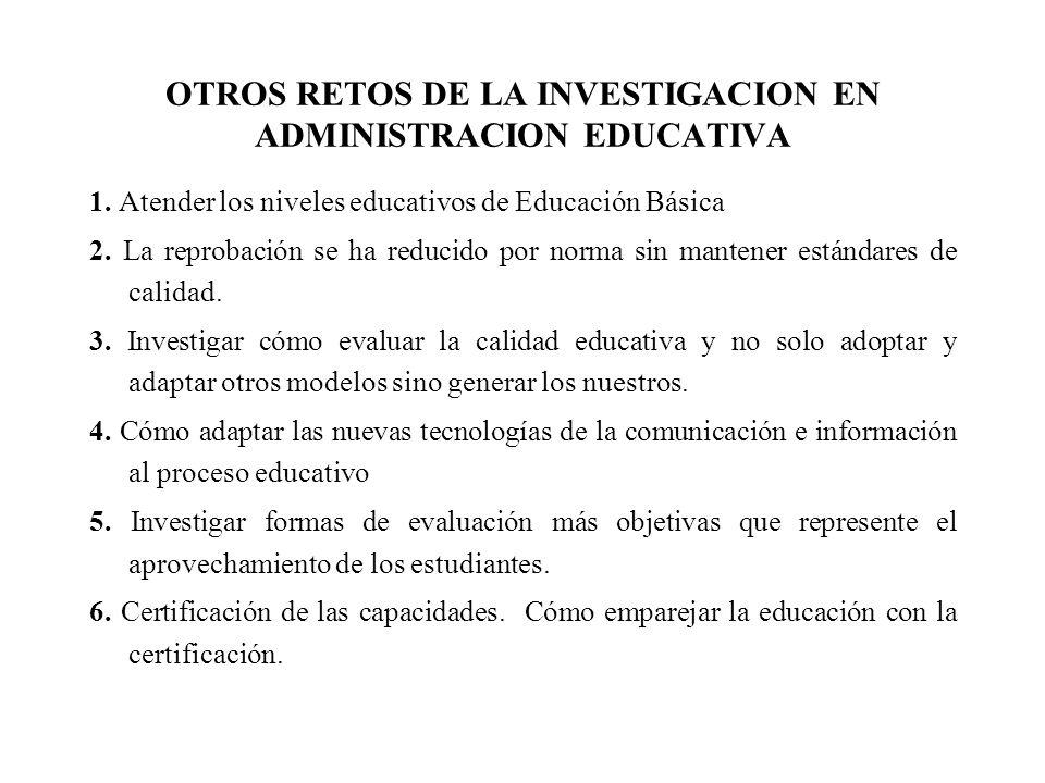 OTROS RETOS DE LA INVESTIGACION EN ADMINISTRACION EDUCATIVA