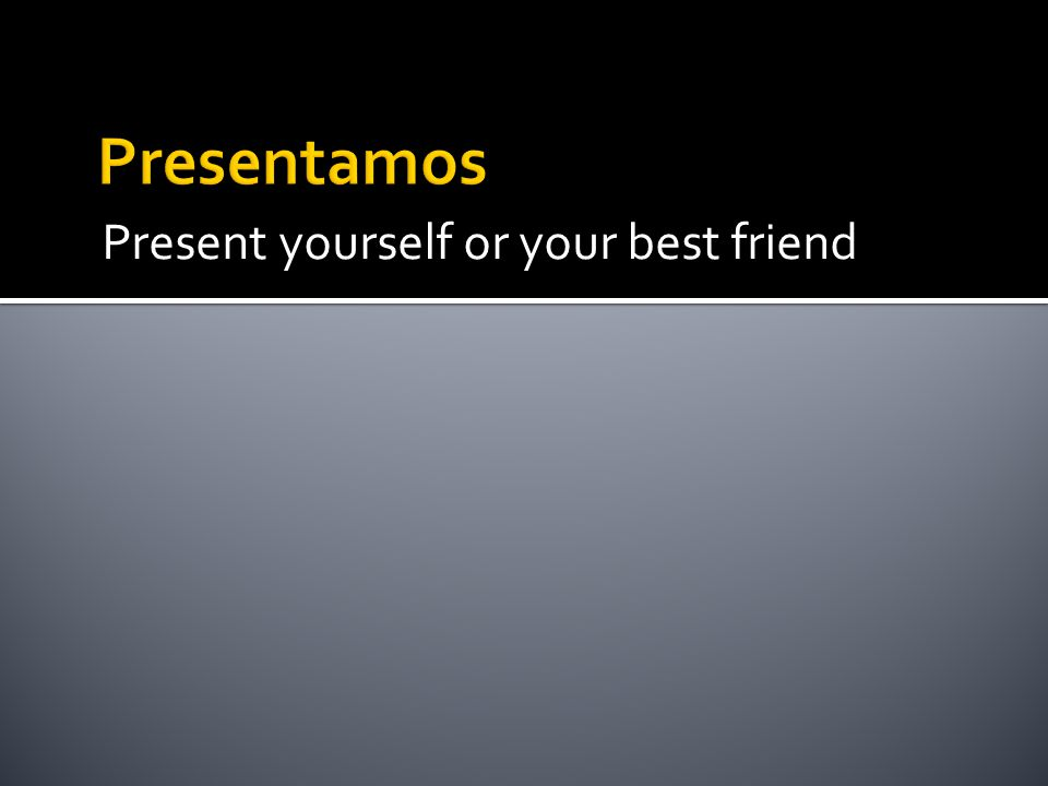 Presentamos Present yourself or your best friend