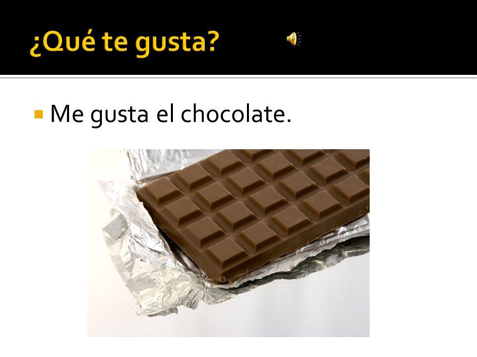 ¿Qué te gusta Me gusta el chocolate.