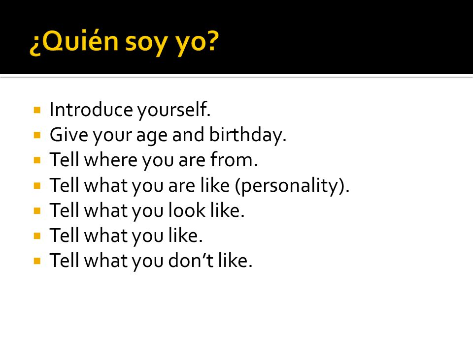 ¿Quién soy yo Introduce yourself. Give your age and birthday.