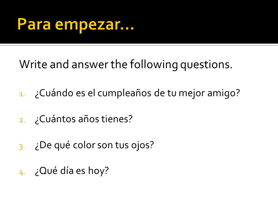 Para empezar… Write and answer the following questions.