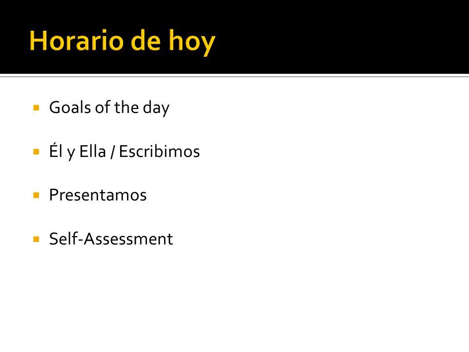 Horario de hoy Goals of the day Él y Ella / Escribimos Presentamos
