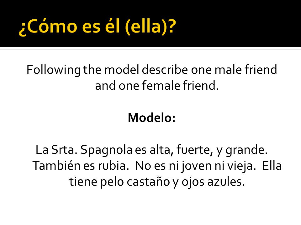 Following the model describe one male friend and one female friend.